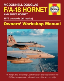 McDonnell Douglas F/A-18 Hornet and Super Hornet Owners' Workshop Manual : 1978 Onwards (All Marks), Hardback Book