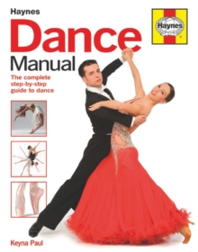 Dance Manual : The Complete Step-by-Step Guide to Dance, Hardback Book