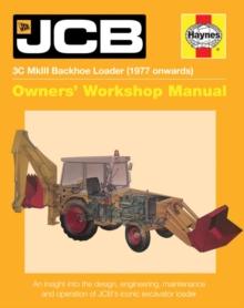 JCB MkIII Backhoe Loader : An Insight into the Design, Engineering, Maintenance and Operation Ofjcb's Iconic Backhoe Loader (Owners' Workshop Manual) 2016, Hardback Book