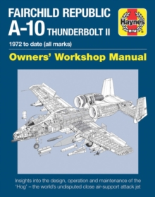Fairchild Republic A-10 Thunderbolt II : 1972 to Date (All Marks), Hardback Book