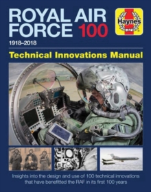 Royal Air Force 100 : TECHNICAL INNOVATIONS MANUAL 1918 to 2018, Hardback Book