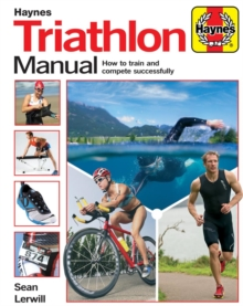 Triathlon Manual : How to train and compete successfully, Paperback / softback Book
