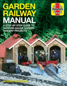 Garden Railway Manual : A Step-by-Step Guide to Narrow Guage Garden Railway Projects, Hardback Book