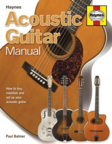 Acoustic Guitar Manual : How to Buy, Maintain and Set Up Your Acoustic Guitar, Paperback Book