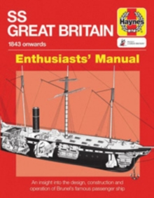 SS Great Britain Manual : An insight into the design, construction and operation of Brunel's famous passenger ship, Paperback / softback Book