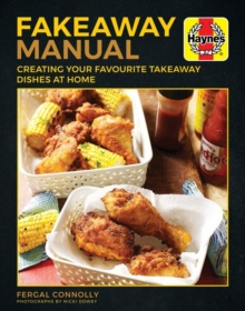 The Fakeaway Manual : Creating Your Favourite Take-Away Dishes at Home, Hardback Book