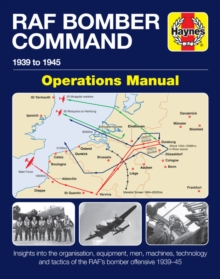 Bomber Command Operations Manual : Insights Into the Organisation, Equipment, Men, Machines and Tactics of RAF Bomber Command 1939-1945, Hardback Book