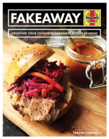 Fakeaway Manual : Creating your favourite takeaway dishes at home, Paperback / softback Book