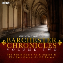 The Barchester Chronicles : Volume 2: The Small House at Allington and The Last Chronicle of Barset, CD-Audio Book