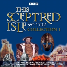 This Sceptred Isle: Collection 1: 55BC - 1702 : The Classic BBC Radio History, CD-Audio Book