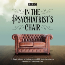 In the Psychiatrist's Chair : The renowned BBC Radio 4 interview series, CD-Audio Book
