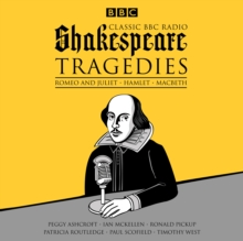 Classic BBC Radio Shakespeare: Tragedies : Hamlet; Macbeth; Romeo and Juliet, eAudiobook MP3 eaudioBook