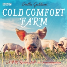 Cold Comfort Farm : A BBC Radio 4 Full-Cast Dramatisation, CD-Audio Book