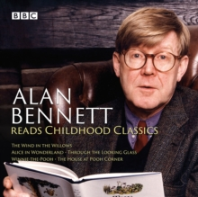 Alan Bennett Reads Childhood Classics : The Wind in the Willows; Alice in Wonderland; Through the Looking Glass; Winnie-the-Pooh; The House at Pooh Corner, CD-Audio Book