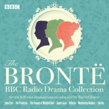 The Bronte BBC Radio Drama Collection : Seven full-cast dramatisations, eAudiobook MP3 eaudioBook