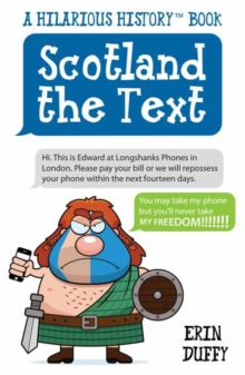Scotland the Text : You Can Take My Phone, but You'll Never Take My Freedom!, Paperback Book