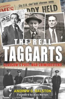 The Real Taggarts: Glasgow's Post-War Crimebusters, Paperback / softback Book