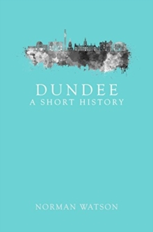 Dundee: A Short History, Paperback / softback Book