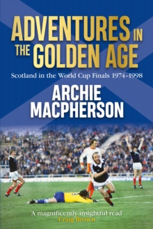 Adventures in the Golden Age : Scotland in the World Cup Finals 1974-1998, EPUB eBook