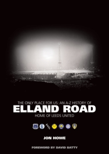 The Only Place for Us : An A-Z History of Elland Road - Home of Leeds United, Hardback Book