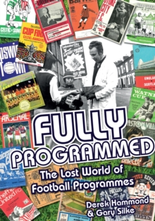 Fully Programmed : The Lost World of Football Programmes, Hardback Book