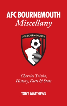 AFC Bournemouth Miscellany : Cherries Trivia, History, Facts and Stats, Hardback Book