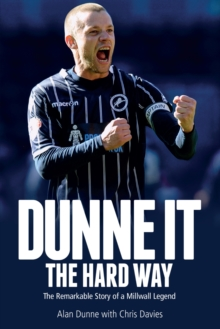 Dunne it the Hard Way : The Remarkable Story of a Millwall Legend, Hardback Book