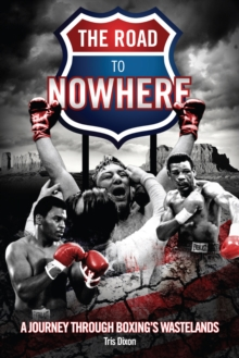The Road to Nowhere : A Journey Through Boxing's Wastelands, Paperback Book