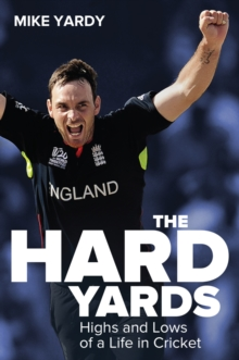 Hard Yards : Highs and Lows of a Life in Cricket, Hardback Book