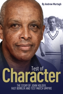 A Test of Character : The Story of John Holder, Fast Bowler and Test Match Umpire, Hardback Book