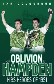 From Oblivion to Hampden : Hibs Heroes of 1991, Paperback / softback Book