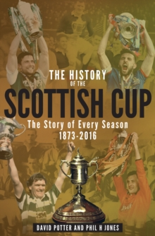 The History of the Scottish Cup : The Story of Every Season 1873-2016, Paperback Book