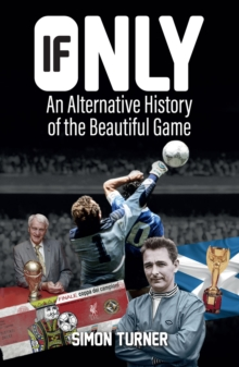 If Only : An Alternative History of the Beautiful Game, Paperback Book