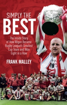 Simply the Best : The Inside Story of How Wigan Became Rugby League's Greatest Cup Team and Won Eight in a Row, Paperback Book