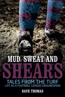 Mud Sweat and Shears : Tales from the Turf - Life as a Football League Groundsman, Paperback / softback Book