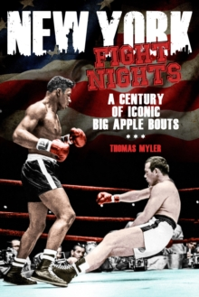 New York Fight Nights : A Century of Iconic Big Apple Bouts, Paperback Book