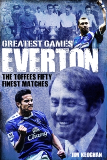 Everton Greatest Games : The Toffees Fifty Finest Matches, Hardback Book