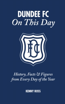 Dundee FC on This Day : History, Facts & Figures from Every Day of the Year, Hardback Book