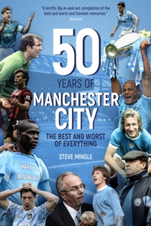 Fifty Years of Manchester City : The Best and Worst of Everything, Hardback Book