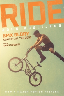 Ride : BMX Glory, Against All the Odds, the John Buultjens Story, Hardback Book