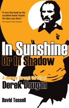 In Sunshine or In Shadow : A Journey Through the Life of Derek Dougan, Paperback / softback Book