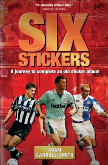 Six Stickers : A Journey to Complete an Old Sticker Album, Paperback / softback Book