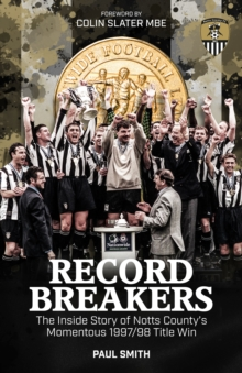 Record Breakers : The Inside Story of Notts County's Momentous 1997/98 Title Win, Hardback Book