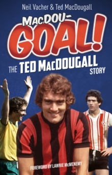 MacDouGOAL! : The Ted MacDougall Story, Paperback / softback Book