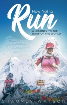 How Not to Run : A Journey to the Roof of the World, Paperback / softback Book