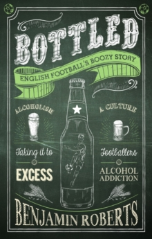 Bottled : English Football's Boozy Story, Paperback / softback Book
