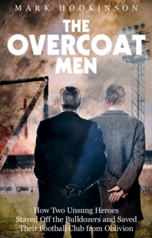 The Overcoat Men : How Two Unsung Heroes Thwarted a Secret Plan to Kill Off a Football Club, Paperback / softback Book