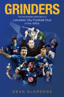 Grinders : The Remarkable Story of Leicester City Football Club in the 1990s, Paperback / softback Book