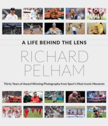 A Life Behind the Lens : Thirty Years of Award Winning Photography from Sport's Most Iconic Moments, Hardback Book