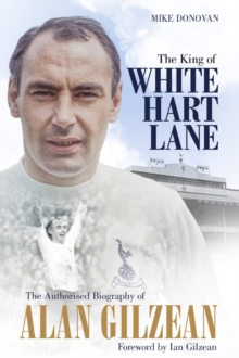 The King of White Hart Lane : The Authorised Biography of Alan Gilzean, Hardback Book